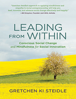 LEADING FROM WITHIN:Conscious Social Change and Mindfulness for Social Innovation by Gretchen Ki Steidle